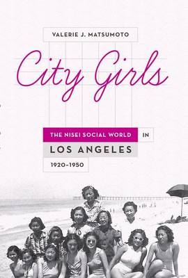 City Girls: The Nisei Social World in Los Angeles, 1920-1950 (Paperback)