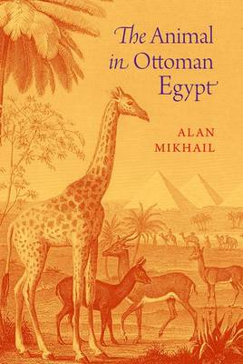 The Animal in Ottoman Egypt (Paperback)