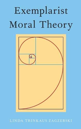 Exemplarist Moral Theory (Hardback)
