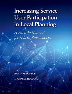 Increasing Service User Participation in Local Planning: A How-To Manual for Macro Practitioners (Paperback)