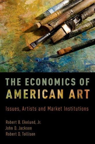 The Economics of American Art: Issues, Artists and Market Institutions (Hardback)