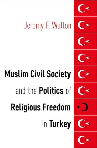 Muslim Civil Society and the Politics of Religious Freedom in Turkey - AAR Religion, Culture, and History (Hardback)