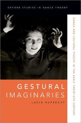 Gestural Imaginaries: Dance and Cultural Theory in the Early Twentieth Century - Oxford Studies in Dance Theory (Hardback)