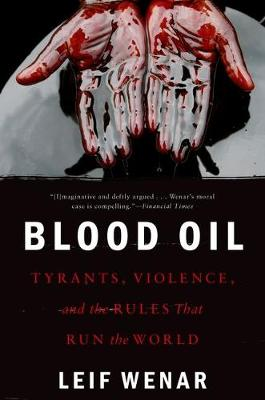 Blood Oil: Tyrants, Violence, and the Rules that Run the World (Paperback)