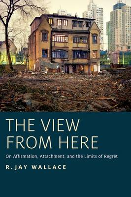 The View from Here: On Affirmation, Attachment, and the Limits of Regret (Paperback)