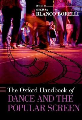 The Oxford Handbook of Dance and the Popular Screen - Oxford Handbooks (Paperback)