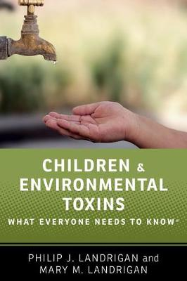Children and Environmental Toxins: What Everyone Needs to Know (R) - What Everyone Needs to Know (Hardback)