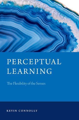 Perceptual Learning: The Flexibility of the Senses - Philosophy of Mind Series (Hardback)