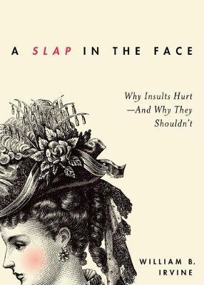 A Slap in the Face: Why Insults Hurt - And Why They Shouldn't (Paperback)