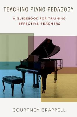 Teaching Piano Pedagogy: A Guidebook for Training Effective Teachers (Hardback)