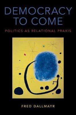 Democracy to Come: Politics as Relational Praxis (Hardback)