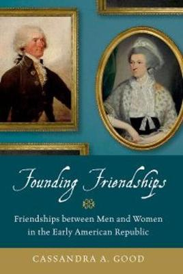 Founding Friendships: Friendships between Men and Women in the Early American Republic (Paperback)