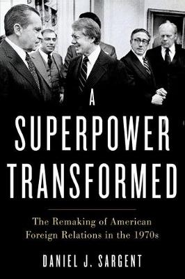 A Superpower Transformed: The Remaking of American Foreign Relations in the 1970s (Paperback)