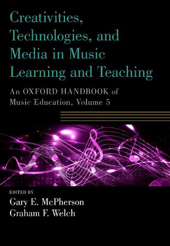 Creativities, Technologies, and Media in Music Learning and Teaching: An Oxford Handbook of Music Education, Volume 5 - Oxford Handbooks (Paperback)