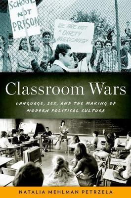 Classroom Wars: Language, Sex, and the Making of Modern Political Culture (Paperback)
