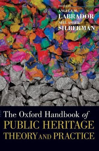The Oxford Handbook of Public Heritage Theory and Practice - Oxford Handbooks (Hardback)