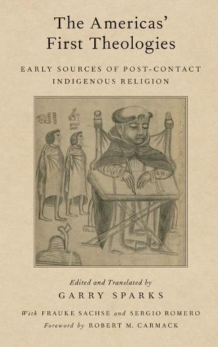 The Americas' First Theologies: Early Sources of Post-Contact Indigenous Religion - AAR Religion in Translation (Hardback)