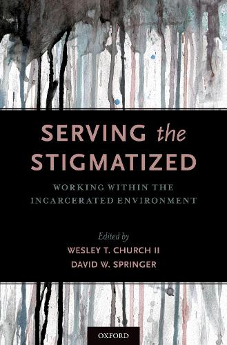 Serving the Stigmatized: Working within the Incarcerated Environment (Hardback)