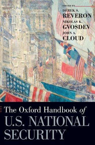 The Oxford Handbook of U.S. National Security - Oxford Handbooks (Hardback)