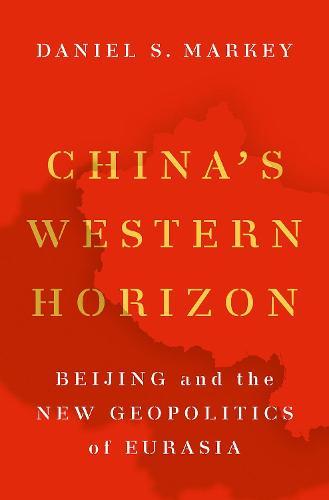 China's Western Horizon: Beijing and the New Geopolitics of Eurasia (Hardback)