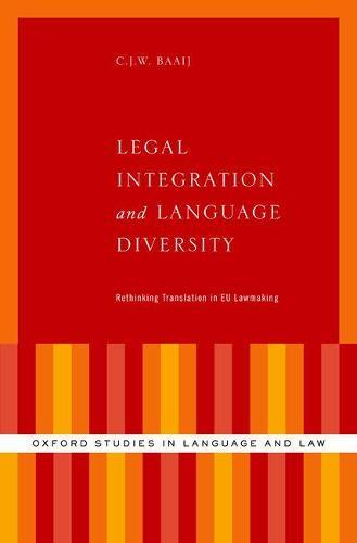 Legal Integration and Language Diversity: Rethinking Translation in EU Lawmaking - Oxford Studies in Language and Law (Hardback)
