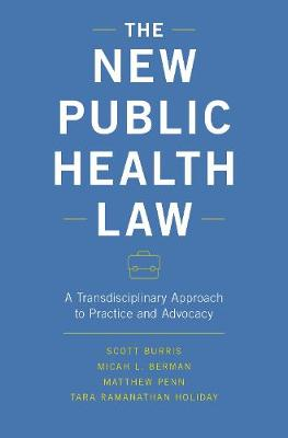 The New Public Health Law: A Transdisciplinary Approach to Practice and Advocacy (Hardback)