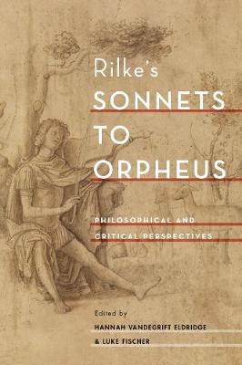 Rilke's Sonnets to Orpheus: Philosophical and Critical Perspectives (Hardback)