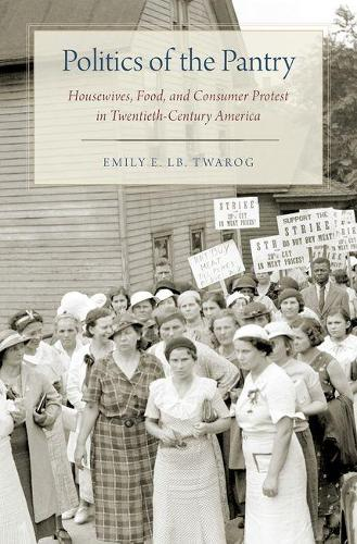 Politics of the Pantry: Housewives, Food, and Consumer Protest in Twentieth-Century America (Hardback)