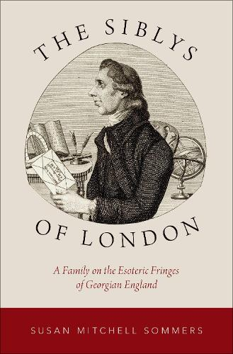 The Siblys of London: A Family on the Esoteric Fringes of Georgian England - Oxford Studies in Western Esotericism (Hardback)