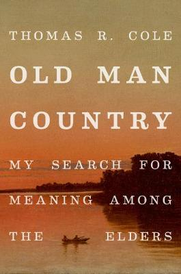 Old Man Country: My Search for Meaning Among the Elders (Hardback)