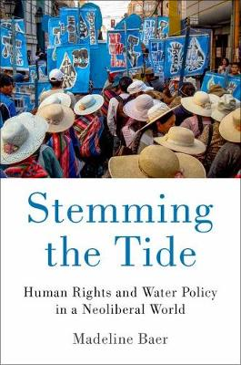 Stemming the Tide: Human Rights and Water Policy in a Neoliberal World (Hardback)