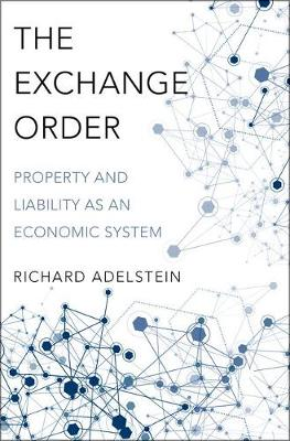 The Exchange Order: Property and Liability as an Economic System (Hardback)