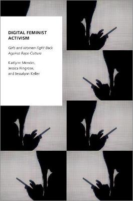 Digital Feminist Activism: Girls and Women Fight Back Against Rape Culture - Oxford Studies in Digital Politics (Paperback)