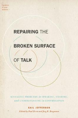 Repairing the Broken Surface of Talk: Managing Problems in Speaking, Hearing, and Understanding in Conversation - Foundations of Human Interaction (Paperback)