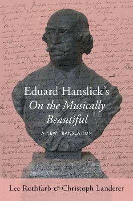 Eduard Hanslick's On the Musically Beautiful: A New Translation (Hardback)
