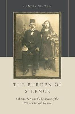 The Burden of Silence: Sabbatai Sevi and the Evolution of the Ottoman-Turkish Doenmes (Paperback)