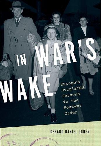 In War's Wake: Europe's Displaced Persons in the Postwar Order - Oxford Studies in International History (Paperback)