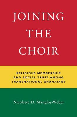 Joining the Choir: Religious Membership and Social Trust Among Transnational Ghanaians (Hardback)
