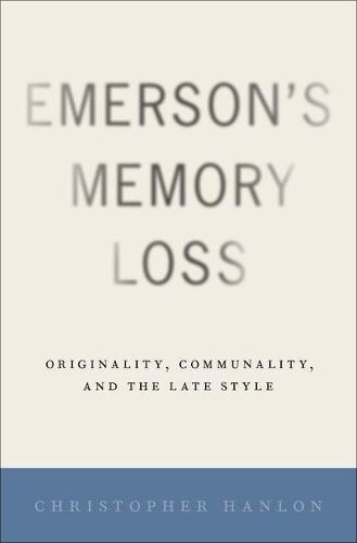 Emerson's Memory Loss: Originality, Communality, and the Late Style (Hardback)