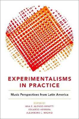 Experimentalisms in Practice: Music Perspectives from Latin America (Hardback)