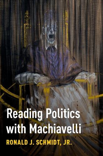 Reading Politics with Machiavelli (Hardback)