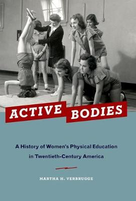 Active Bodies: A History of Women's Physical Education in Twentieth-Century America (Paperback)