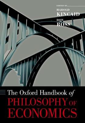 The Oxford Handbook of Philosophy of Economics - Oxford Handbooks (Paperback)