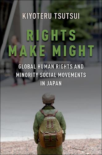 Rights Make Might: Global Human Rights and Minority Social Movements in Japan (Hardback)
