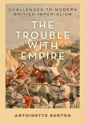 The Trouble with Empire: Challenges to Modern British Imperialism (Paperback)