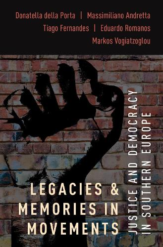 Legacies and Memories in Movements: Justice and Democracy in Southern Europe - Oxford Studies in Culture and Politics (Hardback)