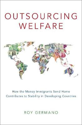 Outsourcing Welfare: How the Money Immigrants Send Home Contributes to Stability in Developing Countries (Hardback)