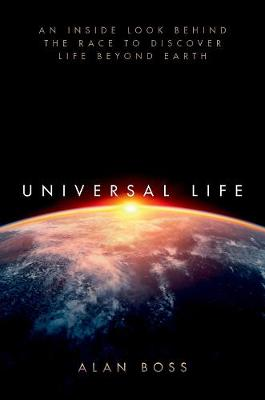 Universal Life: An Inside Look Behind the Race to Discover Life Beyond Earth (Hardback)