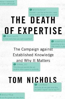The Death of Expertise: The Campaign against Established Knowledge and Why it Matters (Paperback)