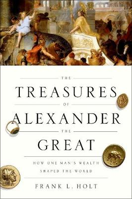The Treasures of Alexander the Great: How One Man's Wealth Shaped the World - Onassis Series in Hellenic Culture (Paperback)